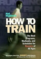 Hal Higdon's How to Train : The Best Programs, Workouts, and Schedules for...