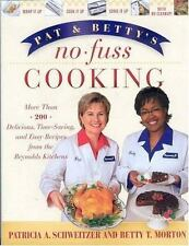 Pat and Betty's No-Fuss Cooking: More Than 200 Delicious, Time-Saving, and Easy