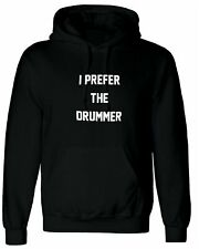 I Prefer The Drummer, Personalised Hoodie Custom Hooded Men T Shirt Top Design