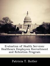 Evaluation of Health Services: Healthcare Employees Recruitment and Retention Pr