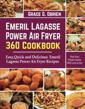 Emeril Lagasse Power Air Fryer 360 Cookbook: Easy, Quick and Delicious Recipes