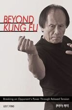 Beyond Kung Fu: Breaking an Opponent's Power Through Relaxed Tension by Leo T...