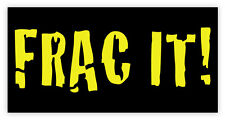 "Frac it sticker decal 6"" x 3"""