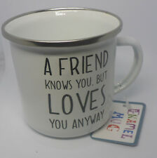 Sass & Belle A Friend Knows You But Loves You Anyway White Enamel Camping Mug