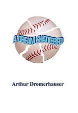 Dream Shattered by Arthur Dromerhauser (2002, Hardcover)