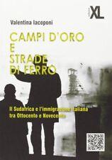 V. IACOPONI  CAMPI D'ORO E STRADE DI FERRO il sudafrica e l'imigrazione Italiana