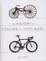 The History of Cycling in Fifty Bikes by Ambrose, Tom, NEW Book, (Paperback) FRE