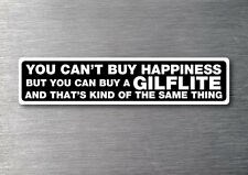 Cant buy happiness buy a Gilflite sticker quality 7yr vinyl water & fade proof