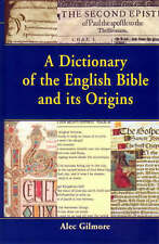 USED (VG) A Dictionary of the English Bible and its Origins by Alec Gilmore