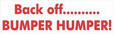 Back off Bumper Humper Bumper Sticker Vinyl Decal Funny Humor Rear  Guard aa