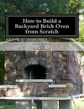 How to Build a Backyard Brick Oven from Scratch: By Blodgett, Laura Blodgett,...