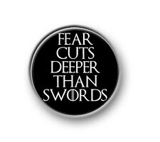 "FEAR CUTS DEEPER THAN SWORDS / 1"" / 25mm pin button / badge / Game of Thrones"