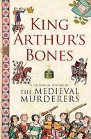 KING ARTHUR'S BONES __ MEDIEVAL MURDERERS __ BRAND NEW ___ FREEPOST