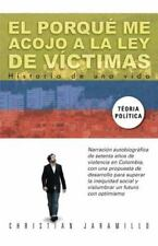 El Porque Me Acojo a la Ley de Victimas: Historia de Una Vida (Hardback or Cased