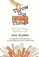 Throw Out Fifty Things: Clear the Clutter, Find Your Life by Gail Blanke