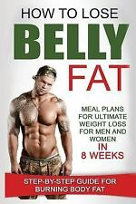 How to Lose Belly Fat: Meal Plans for Ultimate Weight Loss for Men and Women in