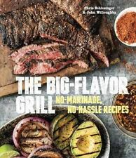 The Big-Flavor Grill: No-Marinade, No-Hassle Recipes for Delicious Steaks, Chick