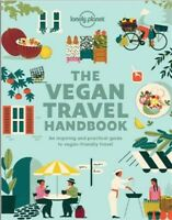 Lonely Planet the Vegan Travel Handbook : An Inspiring and Practical Guide to...