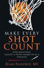 Make Every Shot Count: How Basketball Taught a Point Guard to Be a Surgeon, Rose