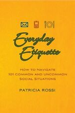 Everyday Etiquette: How to Navigate 101 Common and