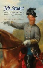 Jeb Stuart and the Confederate Defeat at Gettysburg: By Robinson, Warren C.