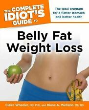 The Complete Idiot's Guide to Belly Fat Weight Loss by Claire Wheeler and...