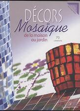 NEUF LIVRE DECORS MOSAIQUE DE LA MAISON AU JARDIN 70 CREATIONS LOISIRS CREATIFS