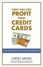 How You Can Profit from Credit Cards: Using Credit to Improve Your Financial Lif
