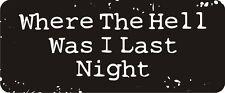 3 - Where The Hell Was I Last Night Hard Hat Biker Helmet Sticker Bs579