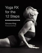 Yoga Rx for the 12 Steps by simone king (2011, Paperback)