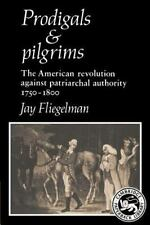 Prodigals and Pilgrims : The American Revolution against Patriarchal Authority