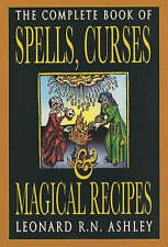 Complete Book of Spells, Curses and Magical Recipes by Leonard R. N. Ashley...