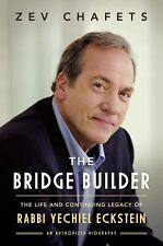 The Bridge Builder : The Life and Legacy of Rabbi Yechiel Eckstein by Zev Chafe…