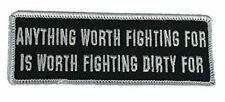 ANYTHING WORTH FIGHTING FOR IS WORTH FIGHTING DIRTY FOR PATCH - White on Black B