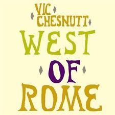 West of Rome [Bonus Tracks] [Digipak] [Remaster] by Vic Chesnutt (CD, Jun-2004,