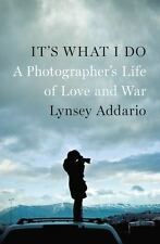It's What I Do : A Photographer's Life of Love and War by Lynsey Addario (2015,…
