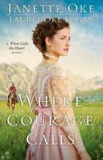 Where Courage Calls : A When Calls the Heart Novel by Janette Oke and Laurel...