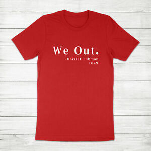 We Out Freedom Harriet Tubman Quote Black History Equality Unisex Tee T-Shirt