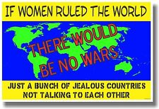 If Women Ruled the World There Would Be No Wars - NEW HUMOR POSTER