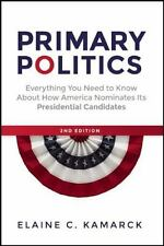 Primary Politics: Everything You Need to Know about How America Nominates Its Pr