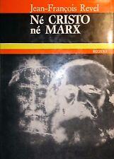 JEAN-FRANçOIS REVEL Né CRISTO Né MARX RIZZOLI 1972