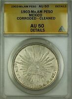 1903-Mo AM Mexico Peso Silver Coin ANACS AU-50 Details Corroded Cleaned