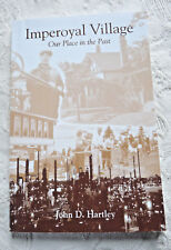 Imperoyal Village ~ Our Place in the Past ~ John D. Hartley ~ *Signed*
