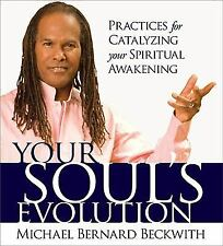 Your Soul's Evolution: Practices Catalyzing Spiritual Awakening Michael Beckwith