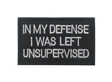 In My Defense I Was Left Unsupervised Hook & Loop Morale Patch Badge Emboridered