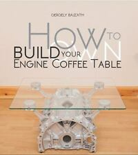 How to Build Your Own Engine Coffee Table by Bajzath, Gergely