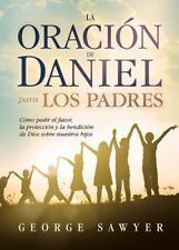 La Oraci?n de Daniel para los Padres : C?mo Pedir el Favor, la Protecci?n y...