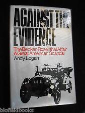 Against the Evidence : Becker-Rosenthal Affair by Andy Logan (Hardback 1971-1st)