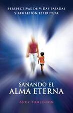 Sanando el Alma Eterna - Perspectivas de Vidas Pasadas y Regresion Espiritual...