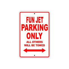 Fun Jet Parking Only Boat Ship yacth Marina Lake Dock Aluminum Metal Sign